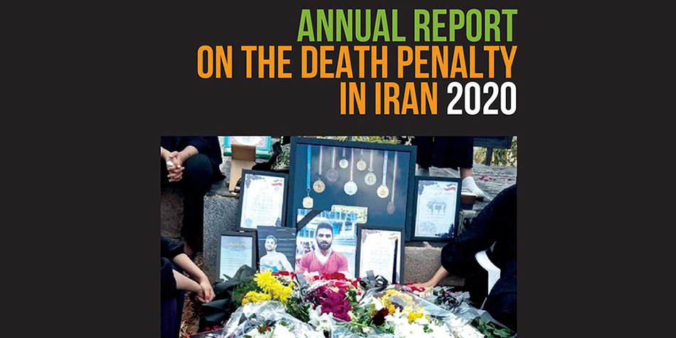 ANNUAL REPORT ON THE DEATH PENALTY IN IRAN 2020