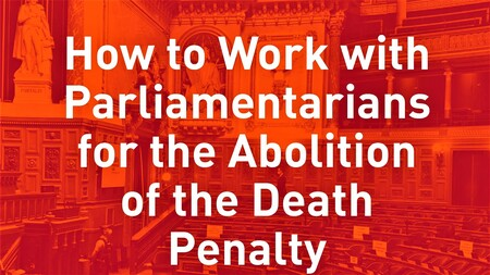 How to work with parliamentarians for the abolition of the death penalty